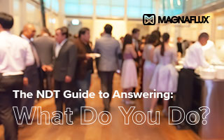 4 steps on how to explain what NDT is and what NDT technicians do when speaking with someone outside